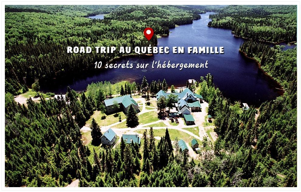 Road trip au Québec en famille : 10 secrets sur les hébergements